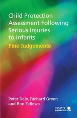 Dale, Peter - Child Protection Assessment Following Serious Injuries to Infants: Fine Judgments, ebook