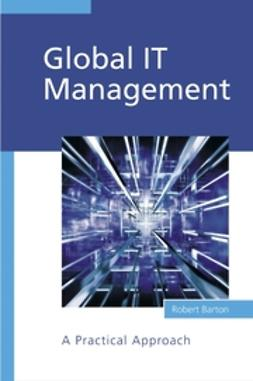 Barton, Robert - Global IT Management: A Practical Approach, ebook