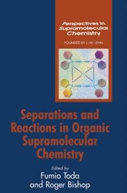 Toda, Fumio - Separations and Reactions in Organic Supramolecular Chemistry: Perspectives in Supramolecular Chemistry, ebook