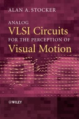 Stocker, Alan A. - Analog VLSI Circuits for the Perception of Visual Motion, ebook