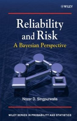 Singpurwalla, Nozer D. - Reliability and Risk: A Bayesian Perspective, ebook