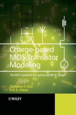 Enz, Christian C. - Charge-Based MOS Transistor Modeling: The EKV Model for Low-Power and RF IC Design, e-bok