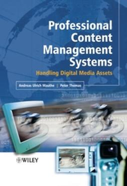 Mauthe, Andreas - Professional Content Management Systems: Handling Digital Media Assets, ebook