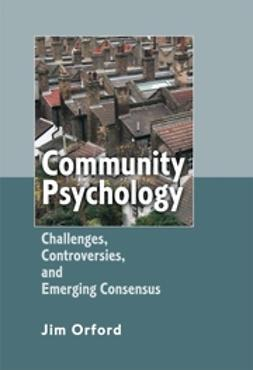 Orford, Jim - Community Psychology: Challenges, Controversies and Emerging Consensus, e-bok