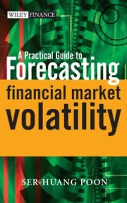 Poon, Ser-Huang - A Practical Guide to Forecasting Financial Market Volatility, ebook