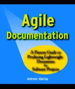 Rüping, Andreas - Agile Documentation: A Pattern Guide to Producing Lightweight Documents for Software Projects, ebook