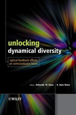 Kane, Deborah M. - Unlocking Dynamical Diversity: Optical Feedback Effects on Semiconductor Lasers, ebook