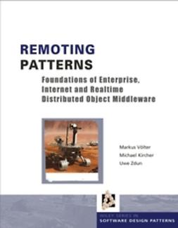Kircher, Michael - Remoting Patterns: Foundations of Enterprise, Internet and Realtime Distributed Object Middleware, ebook