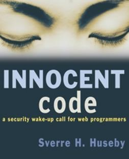 Huseby, Sverre H. - Innocent Code: A Security Wake-Up Call for Web Programmers, ebook