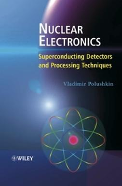 Polushkin, Vladimir - Nuclear Electronics: Superconducting Detectors and Processing Techniques, e-bok