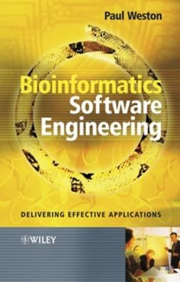 Weston, Paul - Bioinformatics Software Engineering: Delivering Effective Applications, ebook