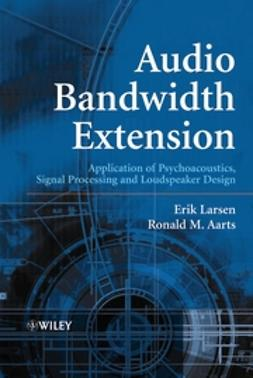 Aarts, Ronald M. - Audio Bandwidth Extension: Application of Psychoacoustics, Signal Processing and Loudspeaker Design, ebook