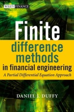Duffy, Daniel J. - Finite Difference Methods in Financial Engineering: A Partial Differential Equation Approach, ebook