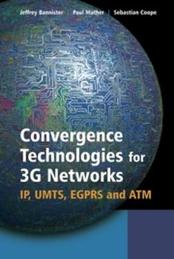 Bannister, Jeffrey - Convergence Technologies for 3G Networks: IP, UMTS, EGPRS and ATM, e-bok