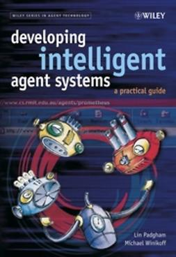 Padgham, Lin - Developing Intelligent Agent Systems: A Practical Guide, ebook