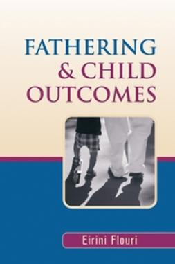 Flouri, Eirini - Fathering and Child Outcomes, ebook