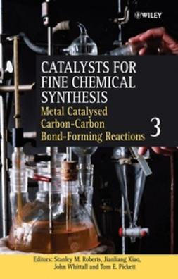 Pickett, Tom E. - Catalysts for Fine Chemical Synthesis, Catalysts for Carbon-Carbon Bond Formation, ebook