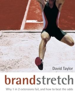 Taylor, David - Brand Stretch: Why 1 in 2 extensions fail, and how to beat the odds: A brandgym workout, ebook