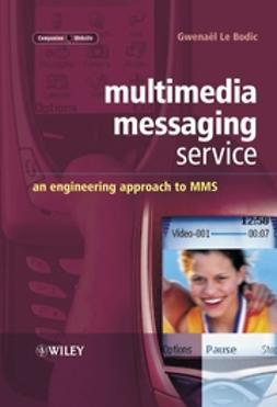 Bodic, Gwenaël Le - Multimedia Messaging Service: An Engineering Approach to MMS, ebook