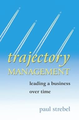 Strebel, Paul - Trajectory Management: Leading a Business Over Time, ebook