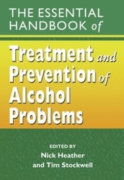 Heather, Nick - The Essential Handbook of Treatment and Prevention of Alcohol Problems, ebook
