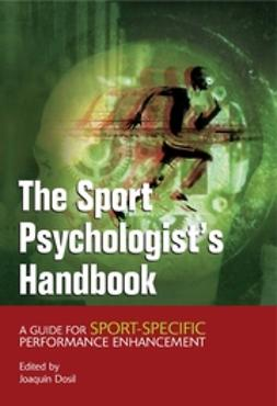 Dosil, Joaquin - The Sport Psychologist's Handbook: A Guide for Sport-Specific Performance Enhancement, ebook