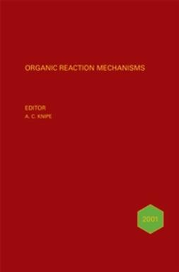 Knipe, Chris - Organic Reaction Mechanisms, 2001: An annual survey covering the literature dated January to December 2001, ebook