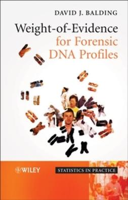 Balding, David J. - Weight-of-Evidence for Forensic DNA Profiles, e-kirja