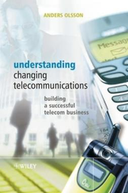 Olsson, Anders - Understanding Changing Telecommunications: Building a Successful Telecom Business, ebook