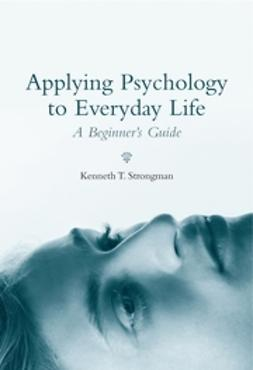 Strongman, Kenneth T. - Applying Psychology to Everyday Life: A Beginner's Guide, e-bok
