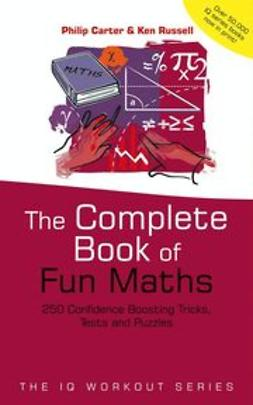 Carter, Philip - The Complete Book of Fun Maths: 250 Confidence-boosting Tricks, Tests and Puzzles, e-kirja