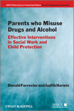 Forrester, Donald - Parents Who Misuse Drugs and Alcohol: Effective Interventions in Social Work and Child Protection, ebook