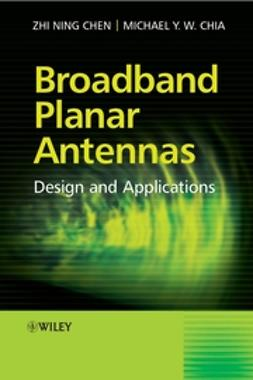 Chen, Zhi Ning - Broadband Planar Antennas: Design and Applications, ebook