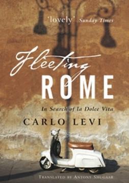 Levi, Carlo - Fleeting Rome: In Search of la Dolce Vita, ebook