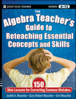 Muschla, Judith A. - The Algebra Teacher's Guide to Reteaching Essential Concepts and Skills: 150 Mini-Lessons for Correcting Common Mistakes, e-bok