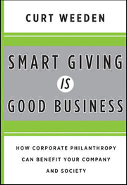 Weeden, Curt - Smart Giving Is Good Business: How Corporate Philanthropy Can Benefit Your Company and Society, ebook