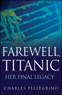 Pellegrino, Charles - Farewell, Titanic: Her Final Legacy, ebook