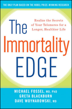 Fossel, Michael - The Immortality Edge: Realize the Secrets of Your Telomeres for a Longer, Healthier Life, ebook