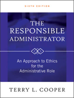 Cooper, Terry L. - The Responsible Administrator: An Approach to Ethics for the Administrative Role, ebook