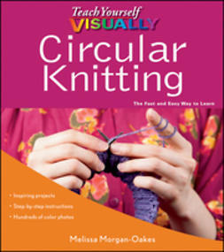 Morgan-Oakes, Melissa - Teach Yourself VISUALLY Circular Knitting, ebook