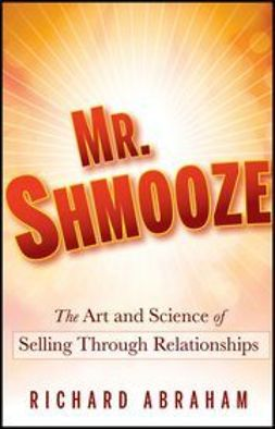 Abraham, Richard - Mr. Shmooze: The Art and Science of Selling Through Relationships, e-kirja