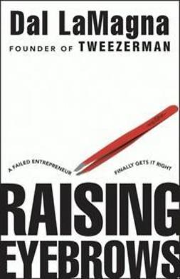 LaMagna, Dal - Raising Eyebrows: A Failed Entrepreneur Finally Gets it Right, ebook