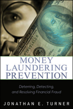 Turner, Jonathan E. - Money Laundering Prevention: Deterring, Detecting, and Resolving Financial Fraud, ebook