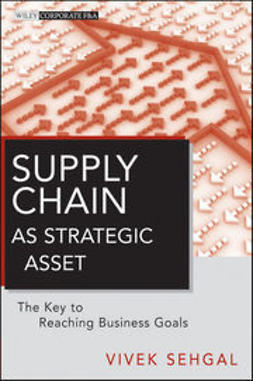 Sehgal, Vivek - Supply Chain as Strategic Asset: The Key to Reaching Business Goals, e-kirja