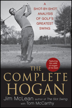 McLean, Jim - The Complete Hogan: A Shot-by-Shot Analysis of Golf's Greatest Swing, e-bok