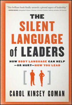 Goman, Carol Kinsey - The Silent Language of Leaders: How Body Language Can Help--or Hurt--How You Lead, e-kirja