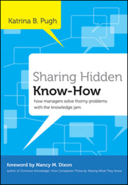 Pugh, Katrina - Sharing Hidden Know-How: How Managers Solve Thorny Problems With the Knowledge Jam, ebook
