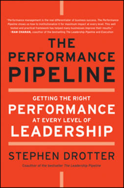 Drotter, Stephen - The Performance Pipeline: Getting the Right Performance At Every Level of Leadership, ebook