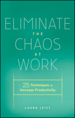 Leist, Laura - Eliminate the Chaos at Work: 25 Techniques to Increase Productivity, ebook
