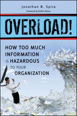 Spira, Jonathan B. - Overload! How Too Much Information is Hazardous to your Organization, ebook